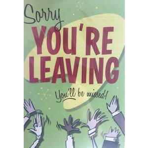 GREETING CARD - SORRY YOU'RE LEAVING YOU'LL BE MISSED