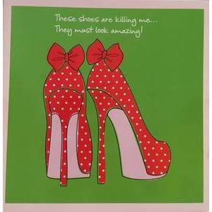 GREETING CARD - SHOES ARE KILLING ME